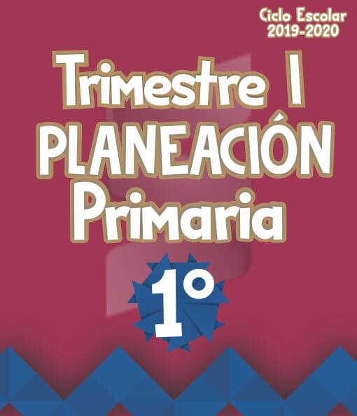 Planeación Argumentada 1° Grado de Primaria – Ciclo Escolar 19-20 (Trimestre I)