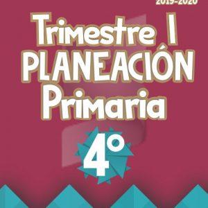 Planeación Argumentada 4° Grado de Primaria - Ciclo Escolar 19-20 (Trimestre I)