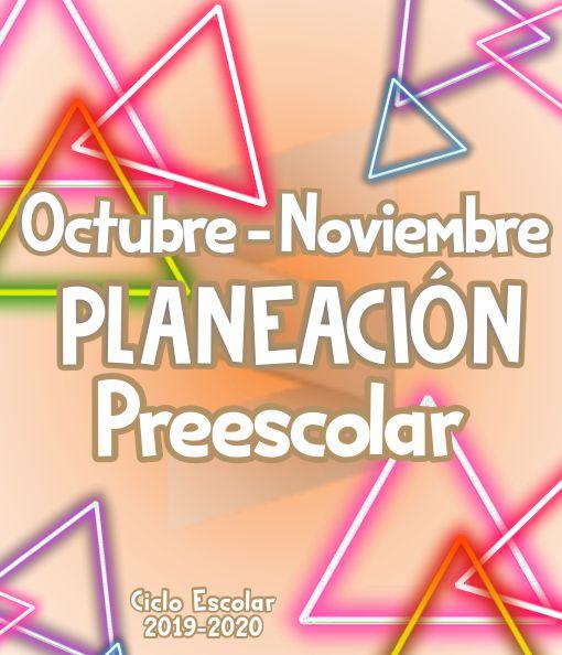 Planeación de Preescolar - Ciclo Escolar 19-20 (Octubre-Noviembre)