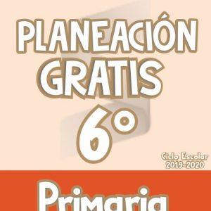 Planeación Argumentada 6° Grado de Primaria – Ciclo Escolar 19-20 (GRATIS)