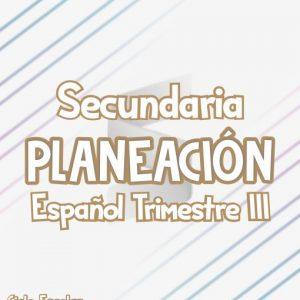 Planeación Secundaria de Español Trimestre III - Ciclo Escolar 2019-2020