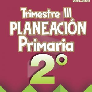 Planeación Argumentada 2° Grado de Primaria – Ciclo Escolar 19-20 (Trimestre III)