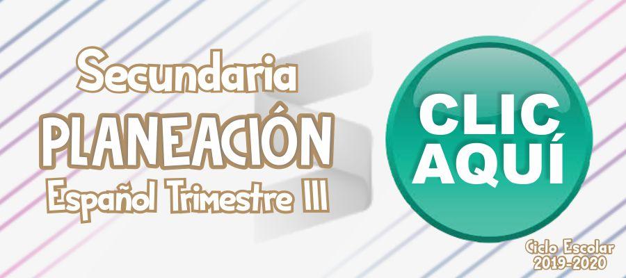 Planeacion de secundaria español trimestre III - Ciclo Escolar 2019 - 2020