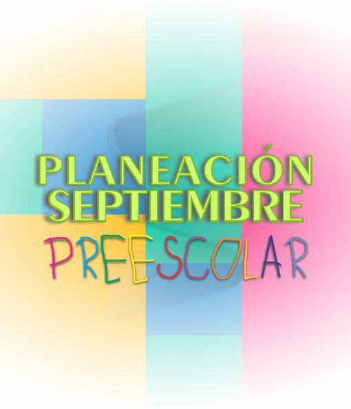 Planeación de Septiembre Preescolar - Ciclo Escolar 2020 - 2021