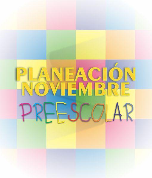 Planeación de Noviembre Preescolar - Ciclo Escolar 2020 - 2021