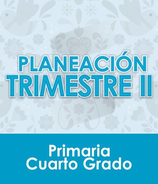 Planeación Segundo Trimestre - CUARTO Grado Primaria 2020 - 2021