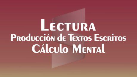 Lectura, Producción de Textos Escritos y Cálculo Mental
