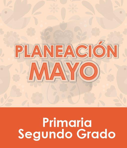 Planeación MAYO - Segundo Grado Primaria 2020 - 2021