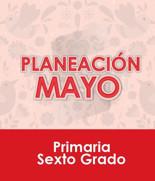 Planeación MAYO - Sexto Grado Primaria 2020 - 2021