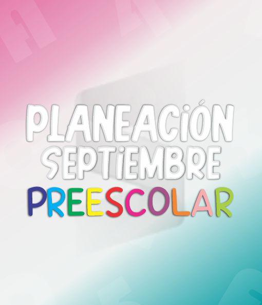 Planeación de Septiembre Preescolar - Ciclo Escolar 2021 - 2022