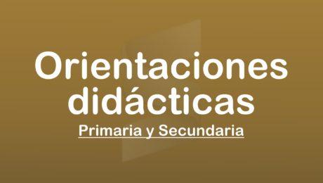Orientaciones Didácticas para Primaria y Secundaria
